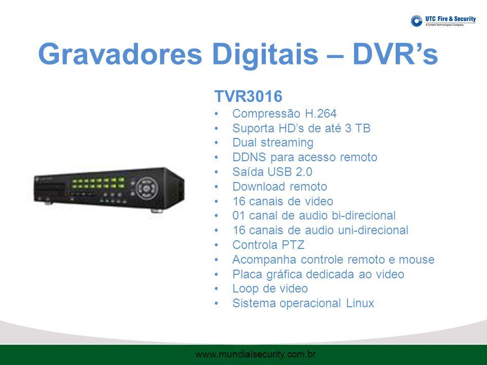 Gravadores Digitais – DVR's TVR3016 Compressão H.264 Suporta HD's de até 3 TB Dual streaming DDNS para acesso remoto Saída USB 2.0 Download remoto 16 canais de video 01 canal de audio bi-direcional 16 canais de audio uni-direcional Controla PTZ Acompanha controle remoto e mouse Placa gráfica dedicada ao video Loop de video Sistema operacional Linux www.mundialsecurity.com.br