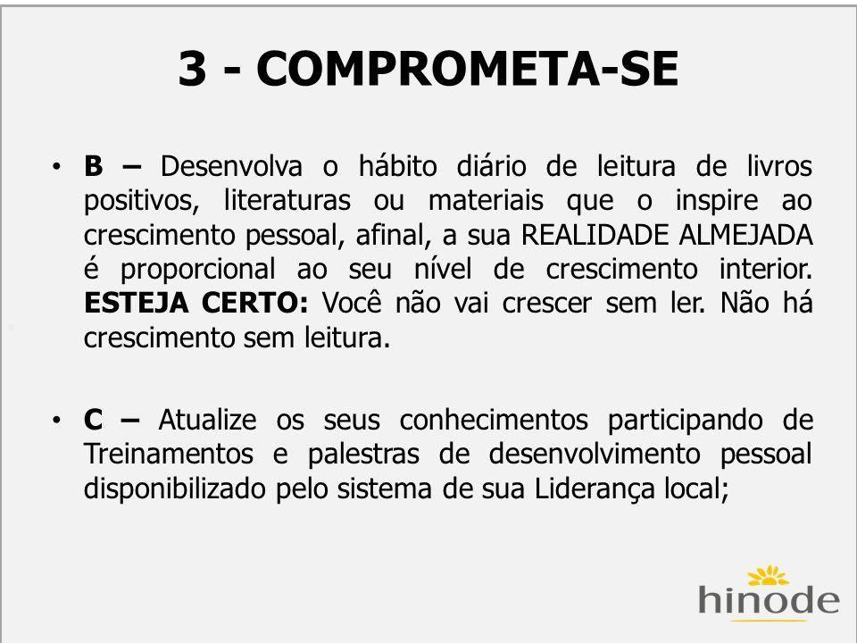 H 3 - COMPROMETA-SE B – Desenvolva o hábito diário de leitura de livros positivos, literaturas ou materiais que o inspire ao crescimento pessoal, afin