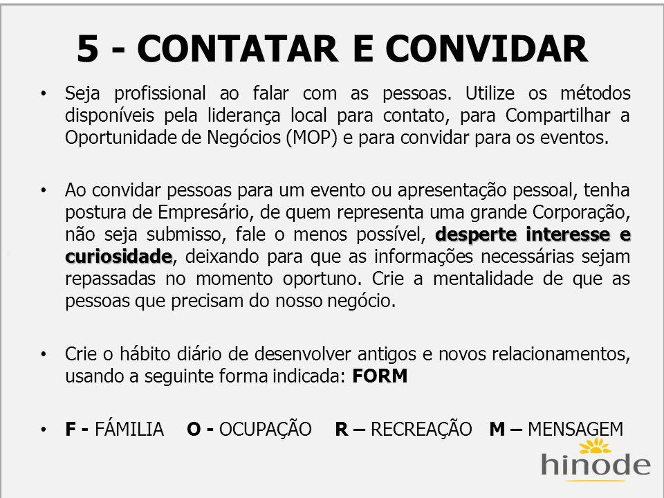 H 5 - CONTATAR E CONVIDAR Seja profissional ao falar com as pessoas. Utilize os métodos disponíveis pela liderança local para contato, para Compartilh