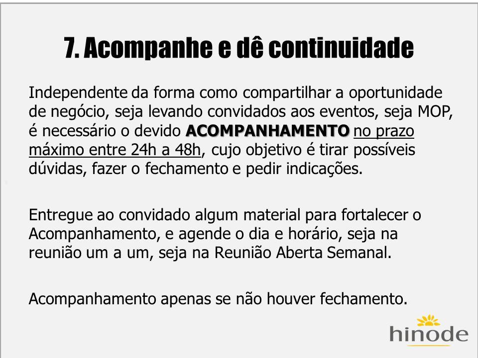 H 7. Acompanhe e dê continuidade ACOMPANHAMENTO Independente da forma como compartilhar a oportunidade de negócio, seja levando convidados aos eventos