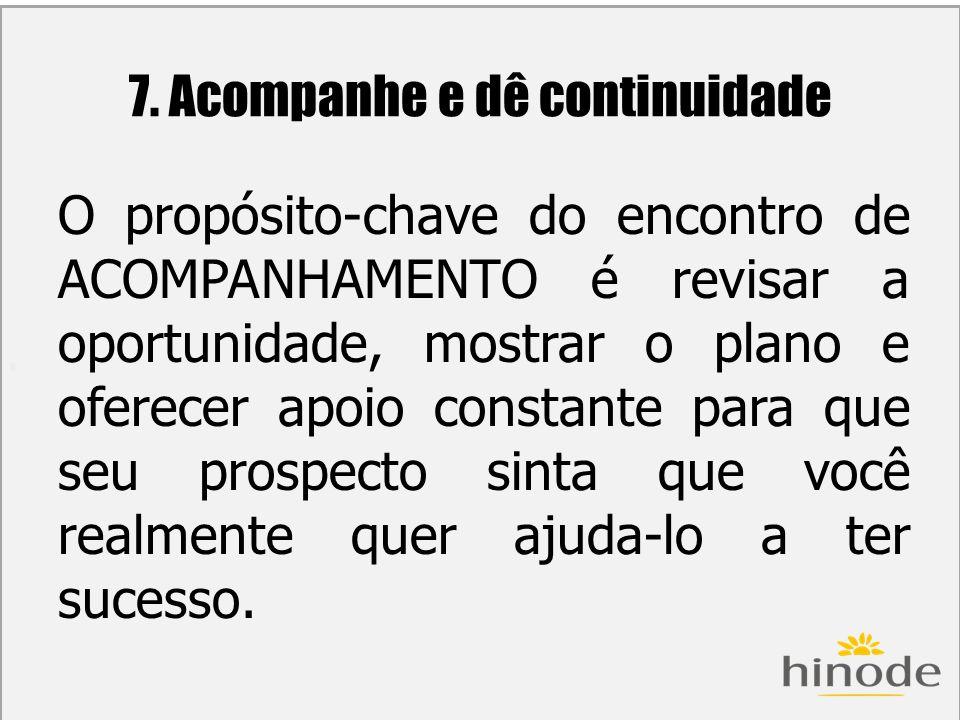 H 7. Acompanhe e dê continuidade O propósito-chave do encontro de ACOMPANHAMENTO é revisar a oportunidade, mostrar o plano e oferecer apoio constante