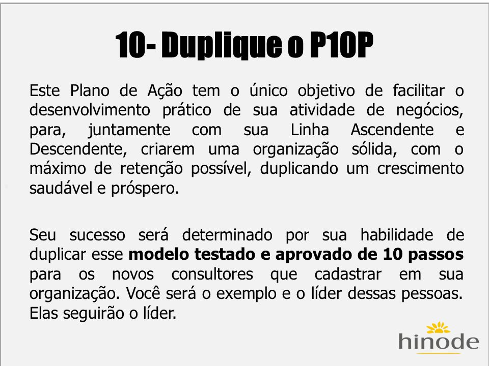 H 10- Duplique o P10P Este Plano de Ação tem o único objetivo de facilitar o desenvolvimento prático de sua atividade de negócios, para, juntamente co