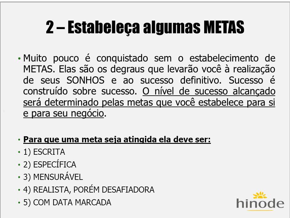 H 2 – Estabeleça algumas METAS Muito pouco é conquistado sem o estabelecimento de METAS. Elas são os degraus que levarão você à realização de seus SON