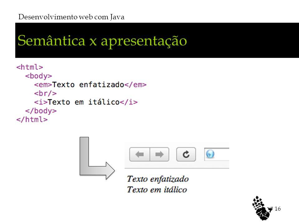 Semântica x apresentação Desenvolvimento web com Java # 16