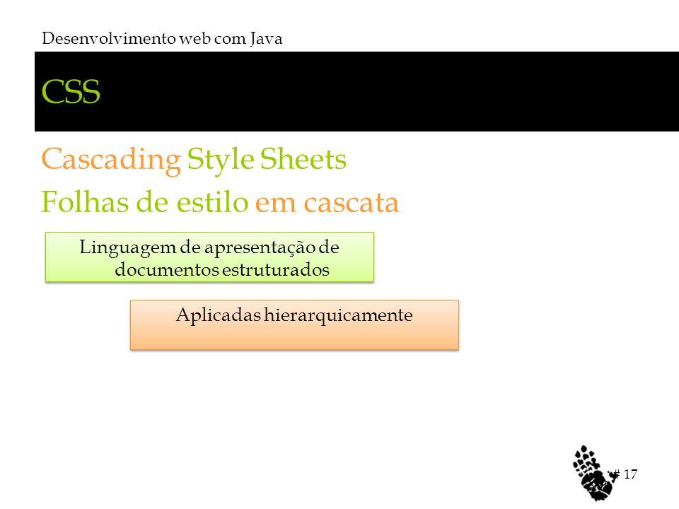 CSS Cascading Style Sheets Folhas de estilo em cascata Desenvolvimento web com Java # 17 Aplicadas hierarquicamente Linguagem de apresentação de docum