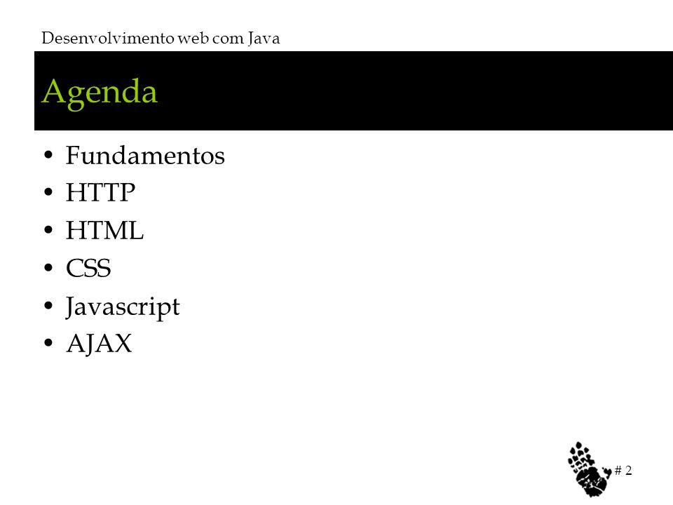 Agenda Fundamentos HTTP HTML CSS Javascript AJAX Desenvolvimento web com Java # 2