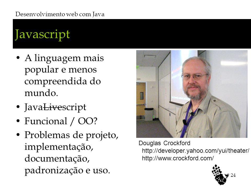 Javascript A linguagem mais popular e menos compreendida do mundo. JavaLivescript Funcional / OO? Problemas de projeto, implementação, documentação, p