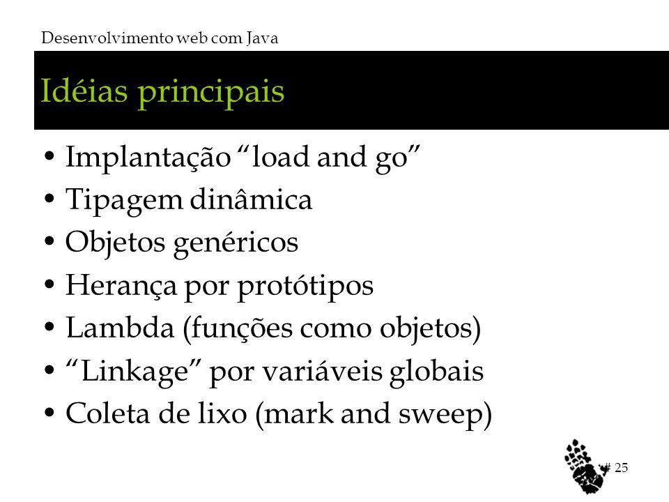 """Idéias principais Implantação """"load and go"""" Tipagem dinâmica Objetos genéricos Herança por protótipos Lambda (funções como objetos) """"Linkage"""" por vari"""