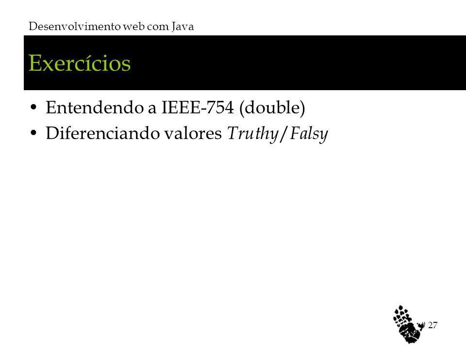 Exercícios Entendendo a IEEE-754 (double) Diferenciando valores Truthy / Falsy Desenvolvimento web com Java # 27