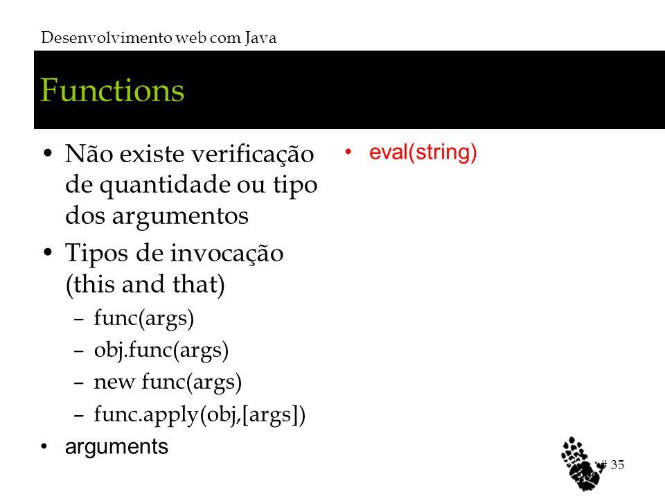 Functions Não existe verificação de quantidade ou tipo dos argumentos Tipos de invocação (this and that) –func(args) –obj.func(args) –new func(args) –