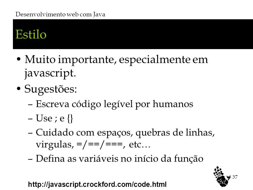 Estilo Muito importante, especialmente em javascript. Sugestões: –Escreva código legível por humanos –Use ; e {} –Cuidado com espaços, quebras de linh