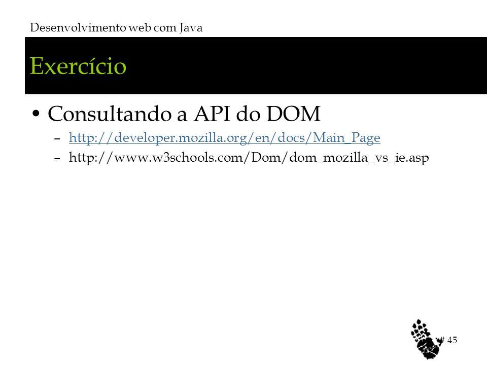 Exercício Consultando a API do DOM –http://developer.mozilla.org/en/docs/Main_Pagehttp://developer.mozilla.org/en/docs/Main_Page –http://www.w3schools
