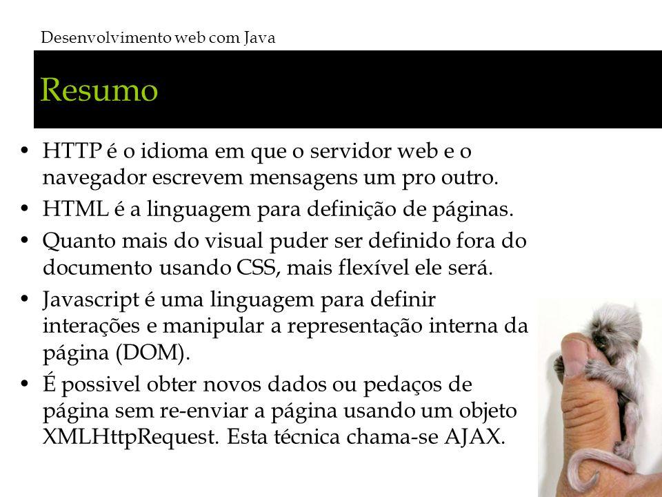 Resumo HTTP é o idioma em que o servidor web e o navegador escrevem mensagens um pro outro. HTML é a linguagem para definição de páginas. Quanto mais