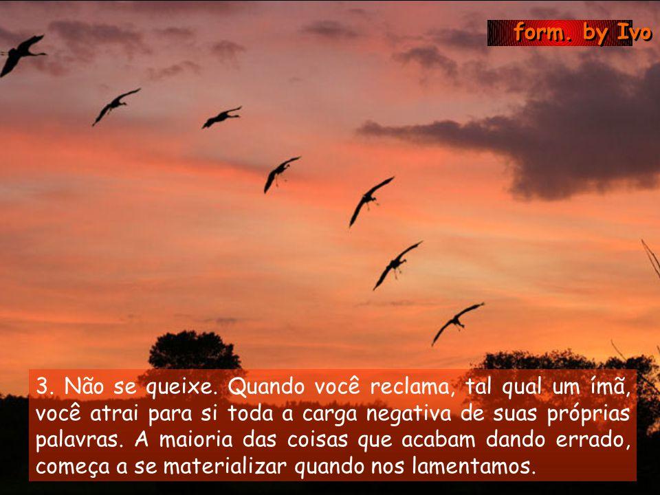 form.by Ivo 1. Pense sempre, de forma positiva.