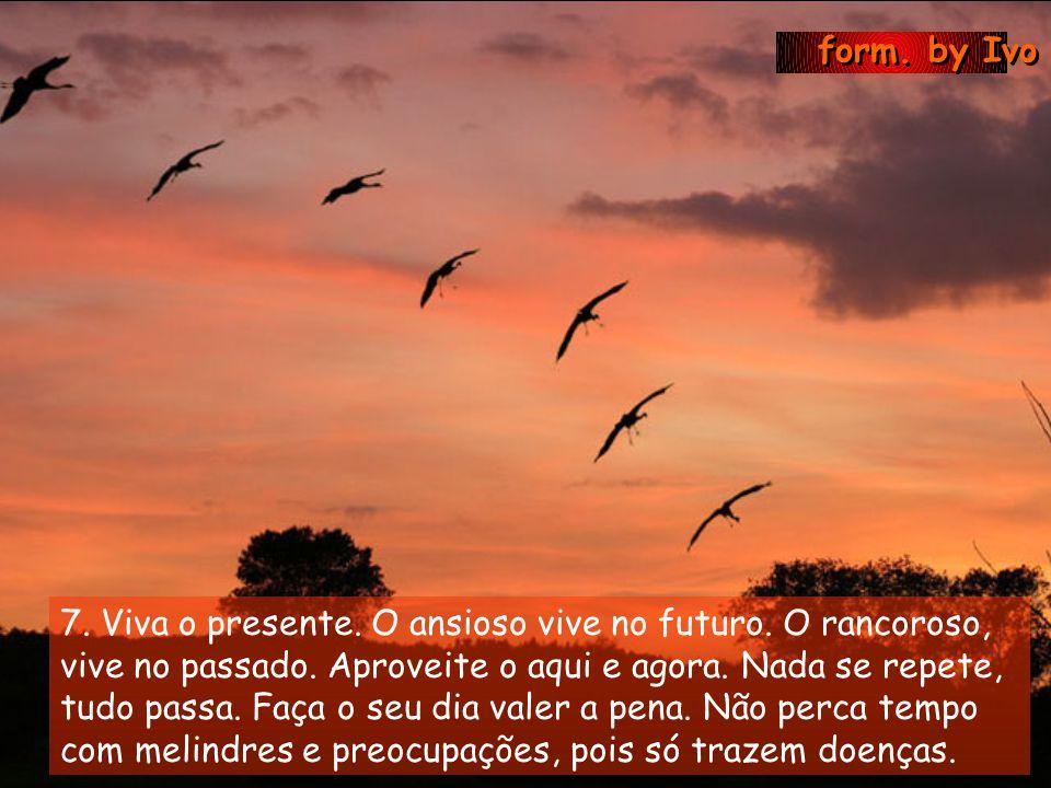 form.by Ivo 7. Viva o presente. O ansioso vive no futuro.