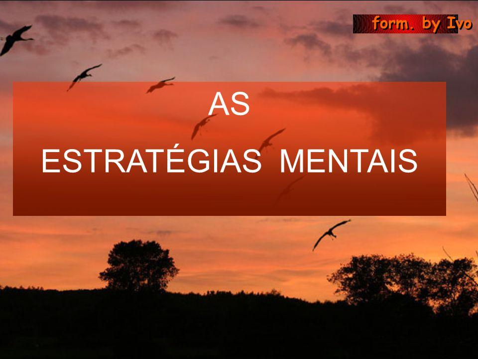form. by Ivo AS ESTRATÉGIAS MENTAIS