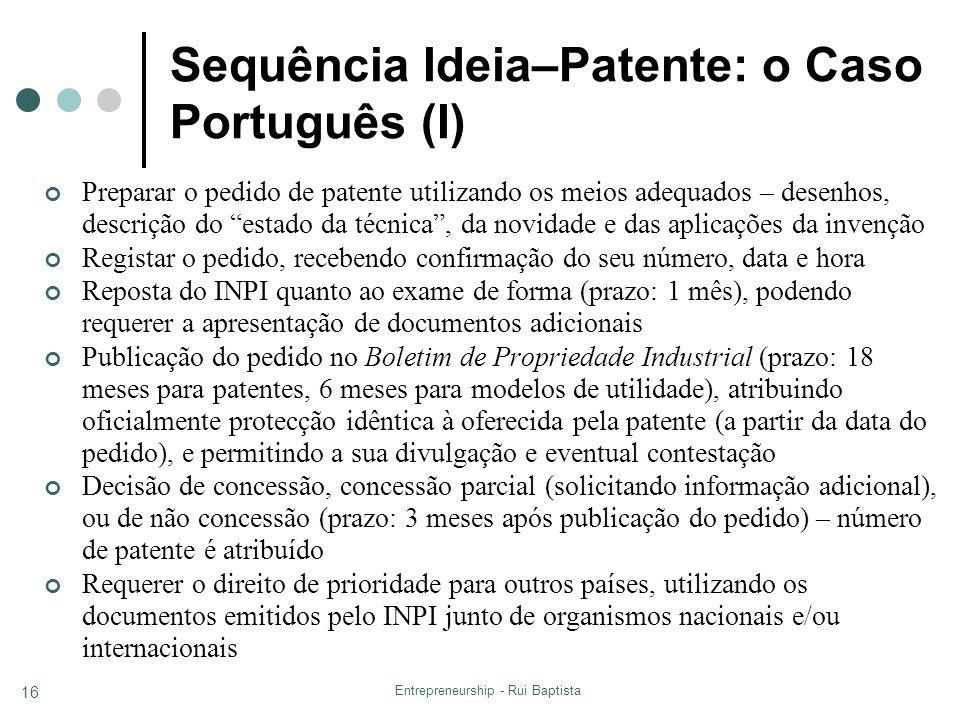 Entrepreneurship - Rui Baptista 16 Sequência Ideia–Patente: o Caso Português (I) Preparar o pedido de patente utilizando os meios adequados – desenhos