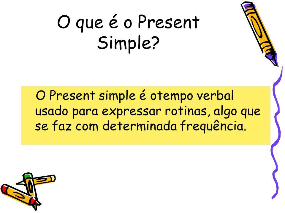 O que é o Present Simple? O Present simple é otempo verbal usado para expressar rotinas, algo que se faz com determinada frequência.