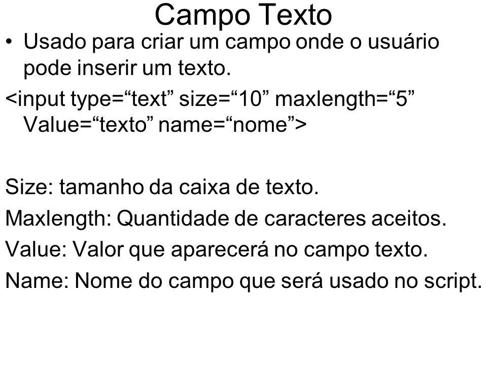 Campo Texto Usado para criar um campo onde o usuário pode inserir um texto.