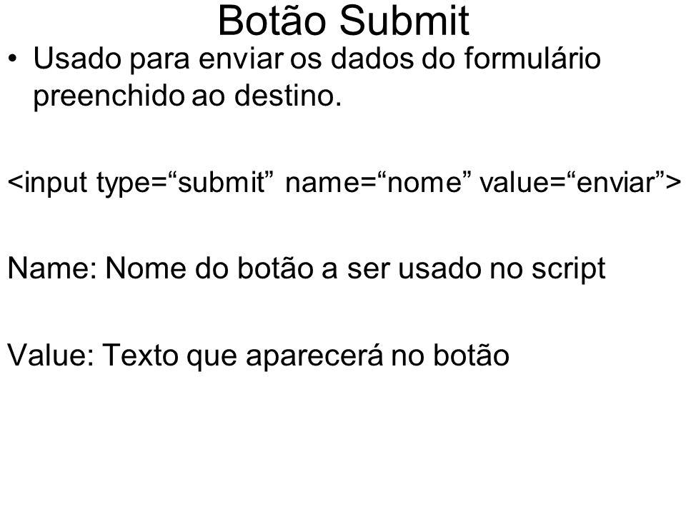 Botão Submit Usado para enviar os dados do formulário preenchido ao destino.