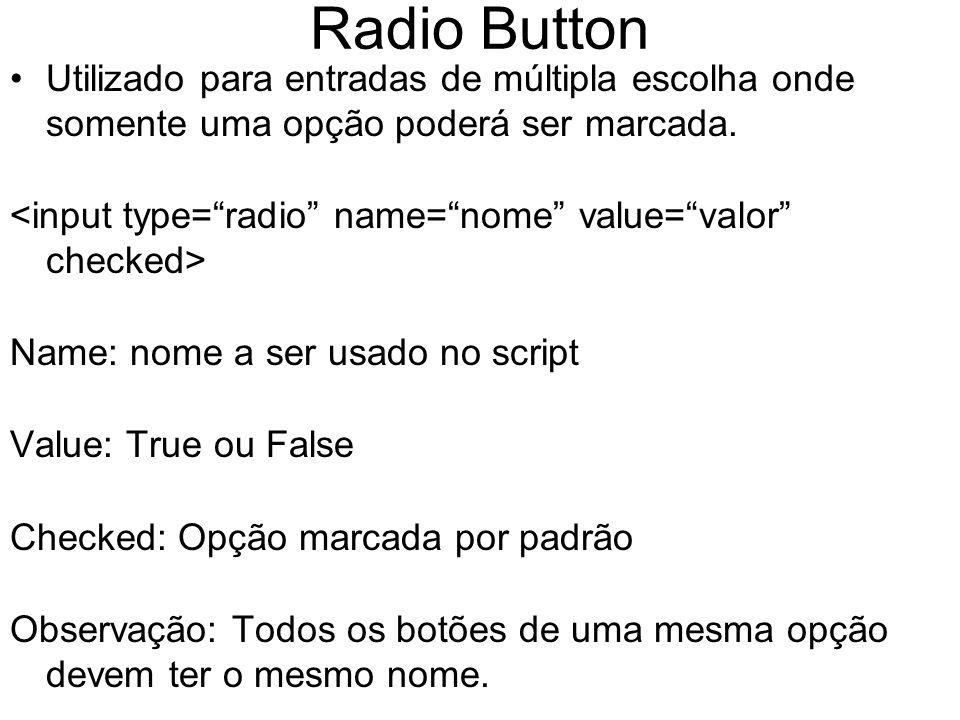Radio Button Utilizado para entradas de múltipla escolha onde somente uma opção poderá ser marcada.