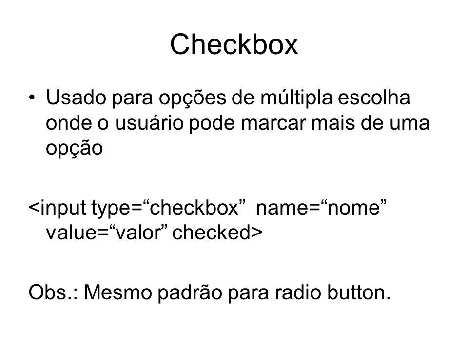 Checkbox Usado para opções de múltipla escolha onde o usuário pode marcar mais de uma opção Obs.: Mesmo padrão para radio button.