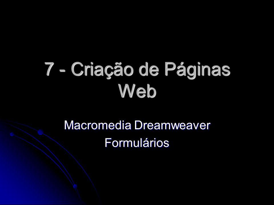 7 - Criação de Páginas Web Macromedia Dreamweaver Formulários
