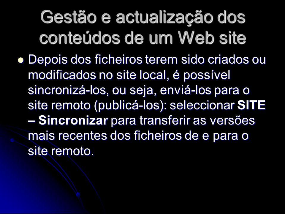 Gestão e actualização dos conteúdos de um Web site Depois dos ficheiros terem sido criados ou modificados no site local, é possível sincronizá-los, ou