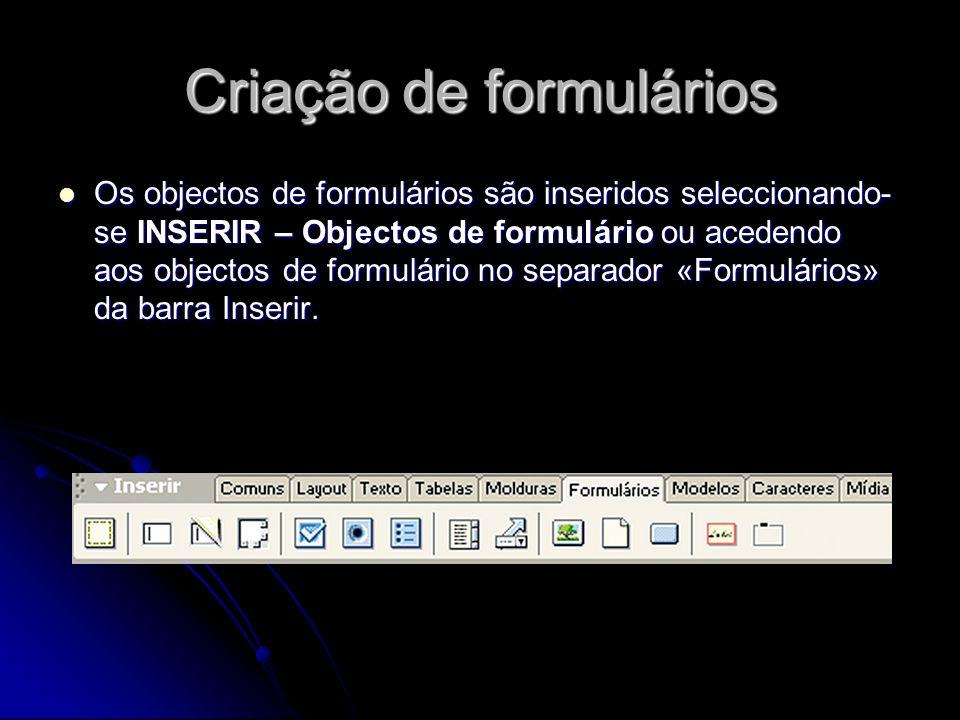 Criação de formulários Os objectos de formulários são inseridos seleccionando- se INSERIR – Objectos de formulário ou acedendo aos objectos de formulá