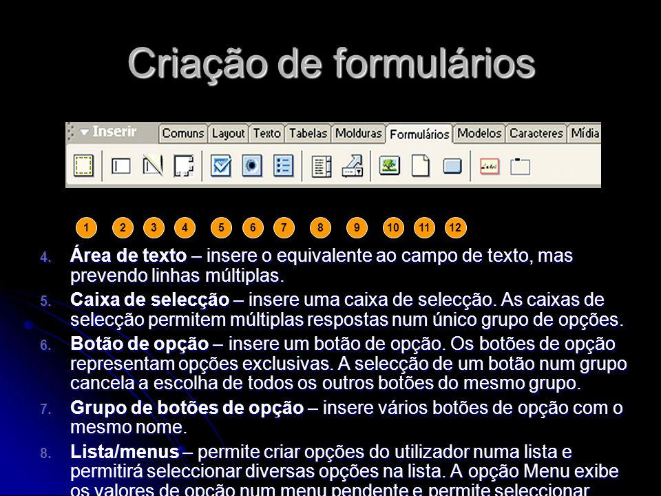 Criação de formulários 4. Área de texto – insere o equivalente ao campo de texto, mas prevendo linhas múltiplas. 5. Caixa de selecção – insere uma cai