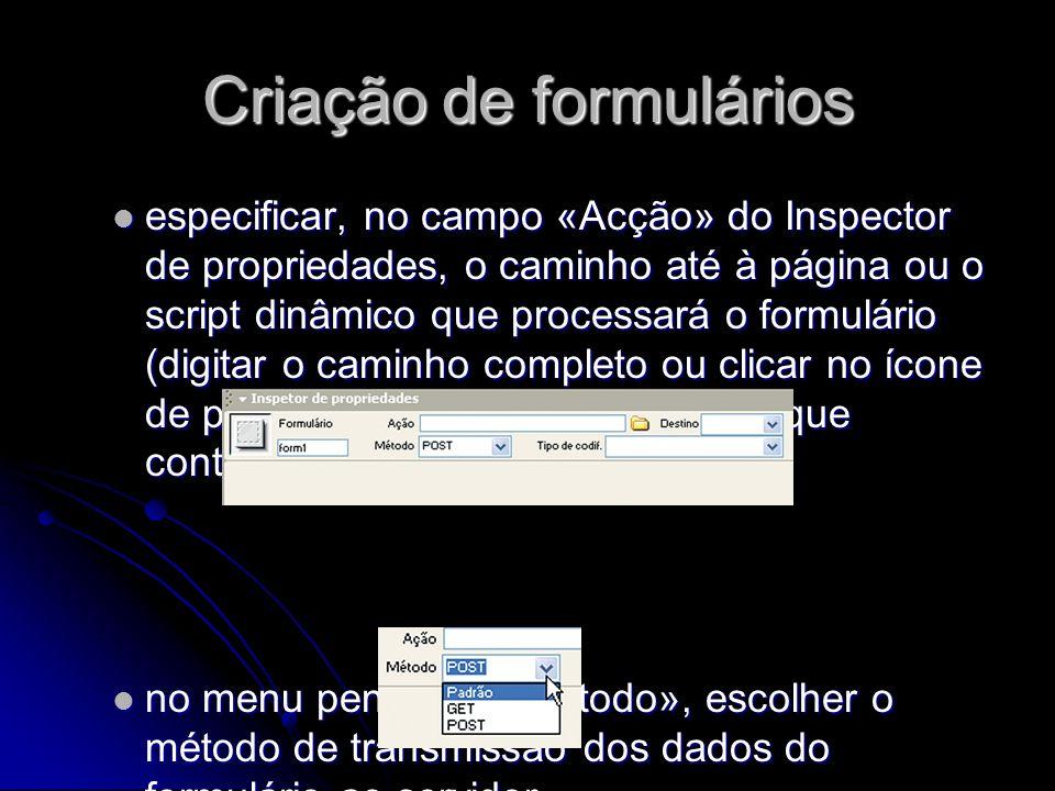 Criação de formulários especificar, no campo «Acção» do Inspector de propriedades, o caminho até à página ou o script dinâmico que processará o formul