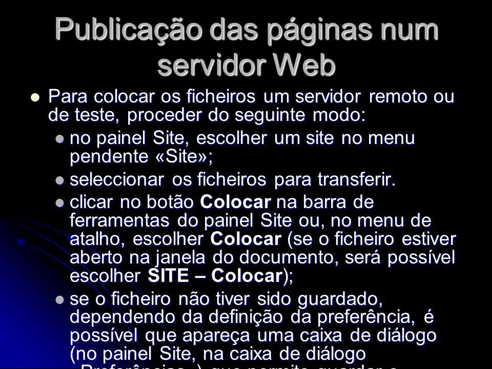 Publicação das páginas num servidor Web Para colocar os ficheiros um servidor remoto ou de teste, proceder do seguinte modo: Para colocar os ficheiros