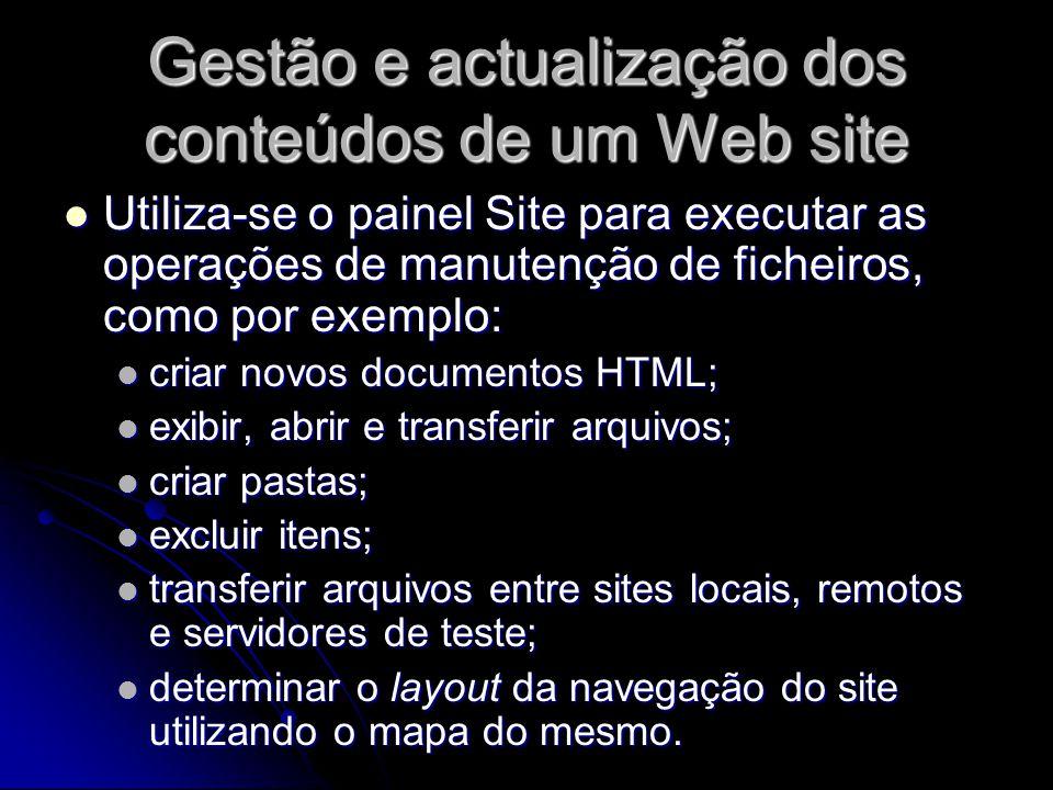 Gestão e actualização dos conteúdos de um Web site Depois dos ficheiros terem sido criados ou modificados no site local, é possível sincronizá-los, ou seja, enviá-los para o site remoto (publicá-los): seleccionar SITE – Sincronizar para transferir as versões mais recentes dos ficheiros de e para o site remoto.