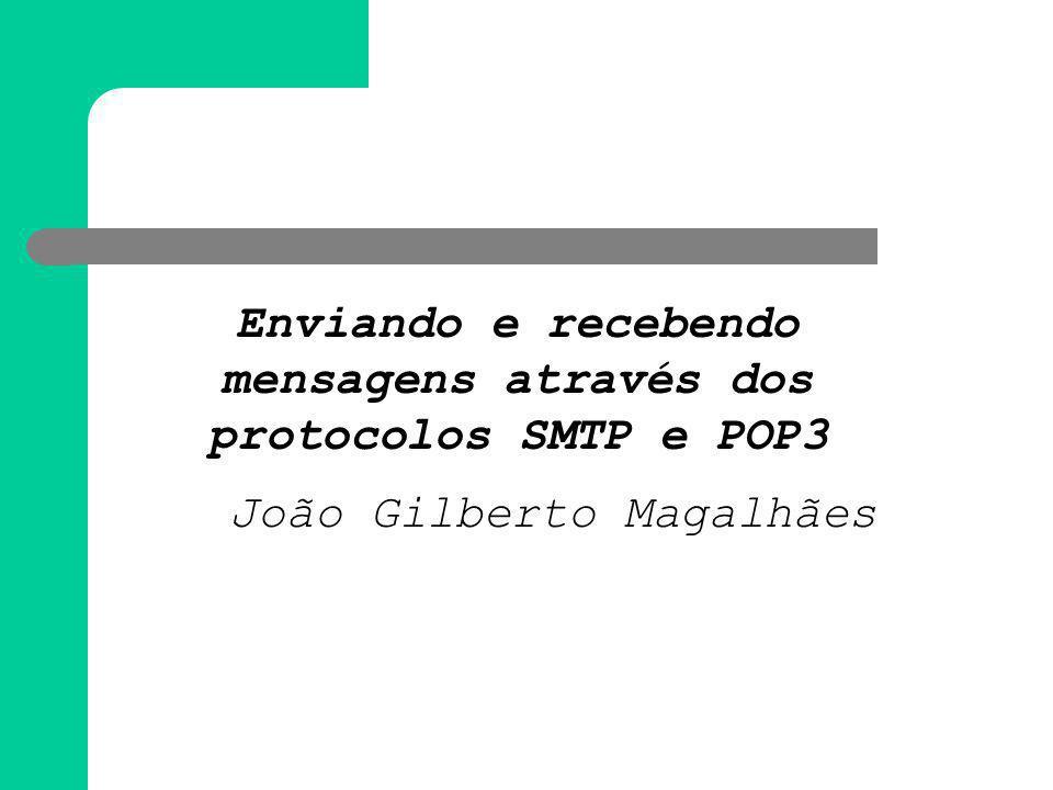 Enviando e recebendo mensagens através dos protocolos SMTP e POP3 João Gilberto Magalhães