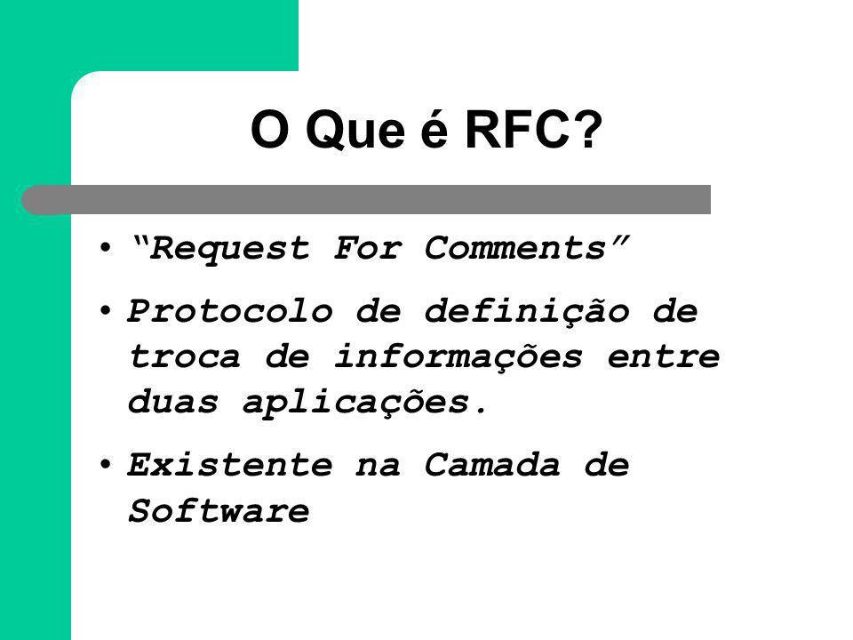 """O Que é RFC? """"Request For Comments"""" Protocolo de definição de troca de informações entre duas aplicações. Existente na Camada de Software"""