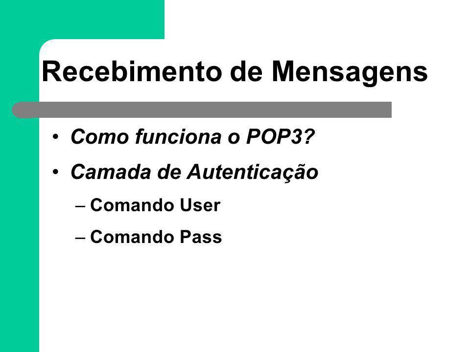 Recebimento de Mensagens Como funciona o POP3? Camada de Autenticação –Comando User –Comando Pass