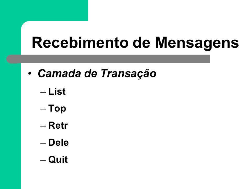 Recebimento de Mensagens Camada de Transação –List –Top –Retr –Dele –Quit