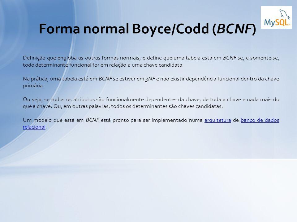 Definição que engloba as outras formas normais, e define que uma tabela está em BCNF se, e somente se, todo determinante funcional for em relação a um