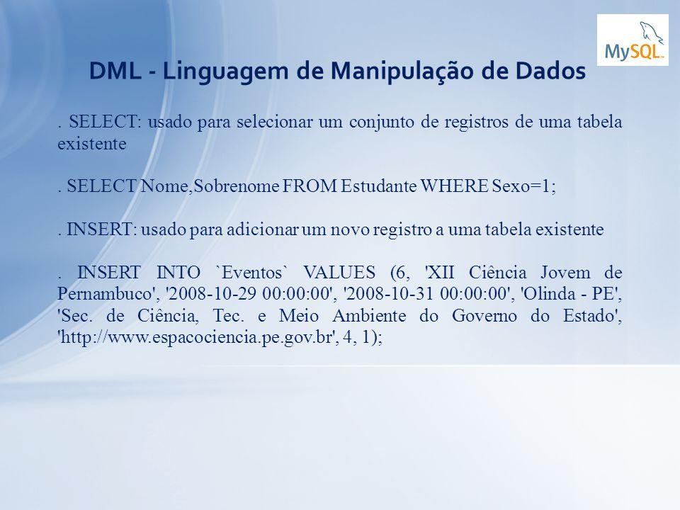 DML - Linguagem de Manipulação de Dados. SELECT: usado para selecionar um conjunto de registros de uma tabela existente. SELECT Nome,Sobrenome FROM Es