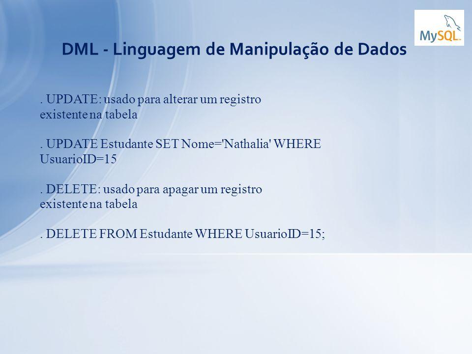 DML - Linguagem de Manipulação de Dados. UPDATE: usado para alterar um registro existente na tabela. UPDATE Estudante SET Nome='Nathalia' WHERE Usuari