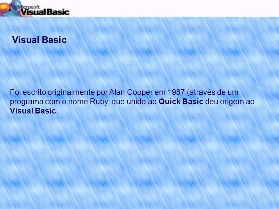 Visual Basic Foi escrito originalmente por Alan Cooper em 1987 (através de um programa com o nome Ruby, que unido ao Quick Basic deu origem ao Visual Basic.