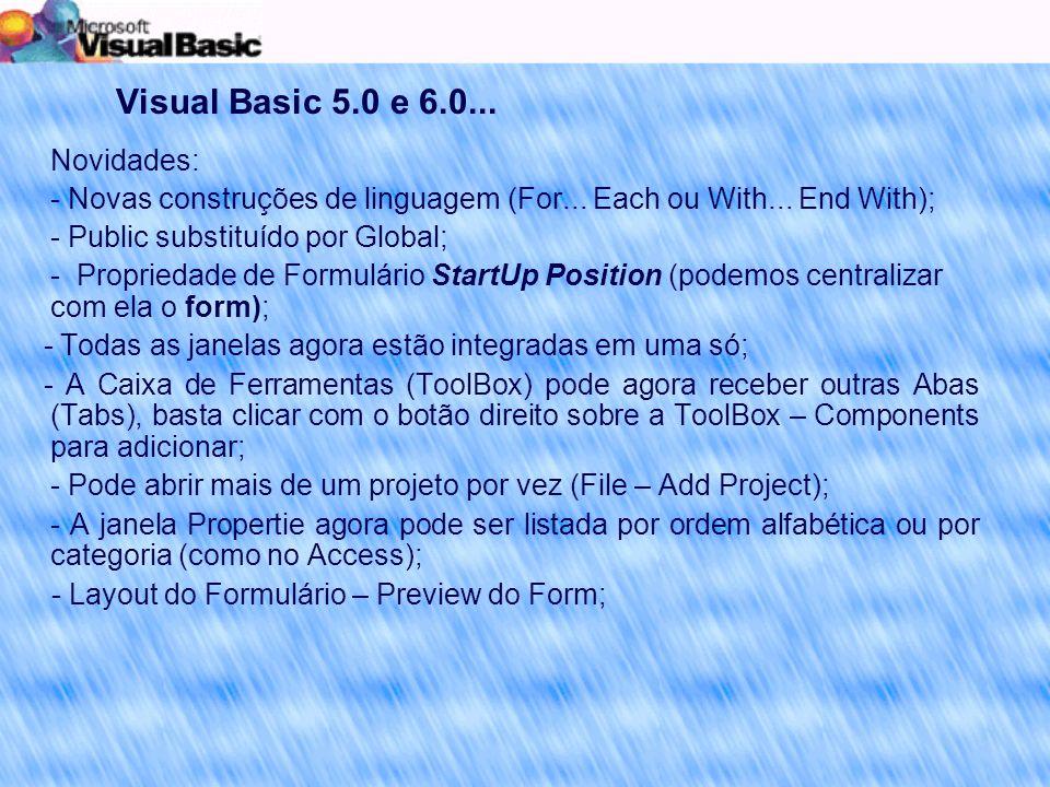 Visual Basic 5.0 e 6.0... Novidades: - Novas construções de linguagem (For...