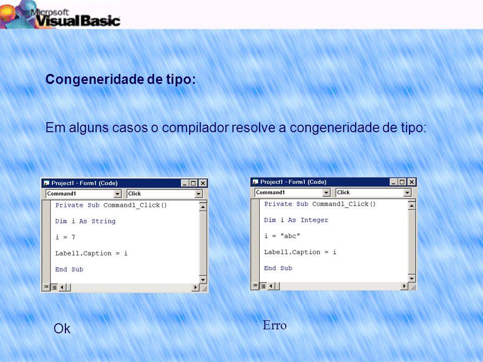 Congeneridade de tipo: Em alguns casos o compilador resolve a congeneridade de tipo: Ok Erro