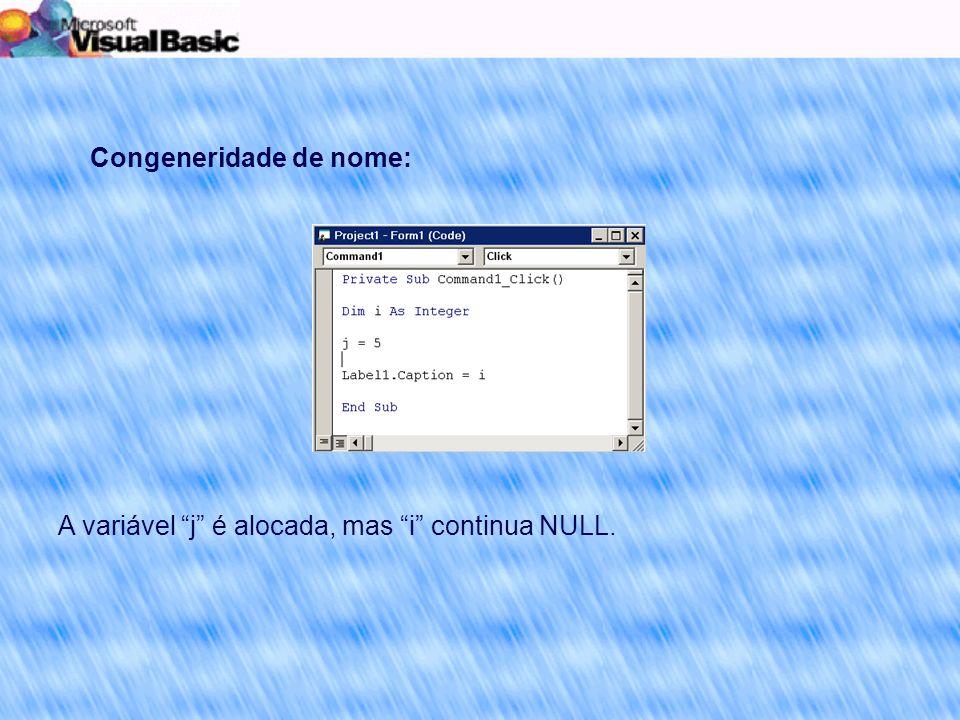 Congeneridade de nome: A variável j é alocada, mas i continua NULL.