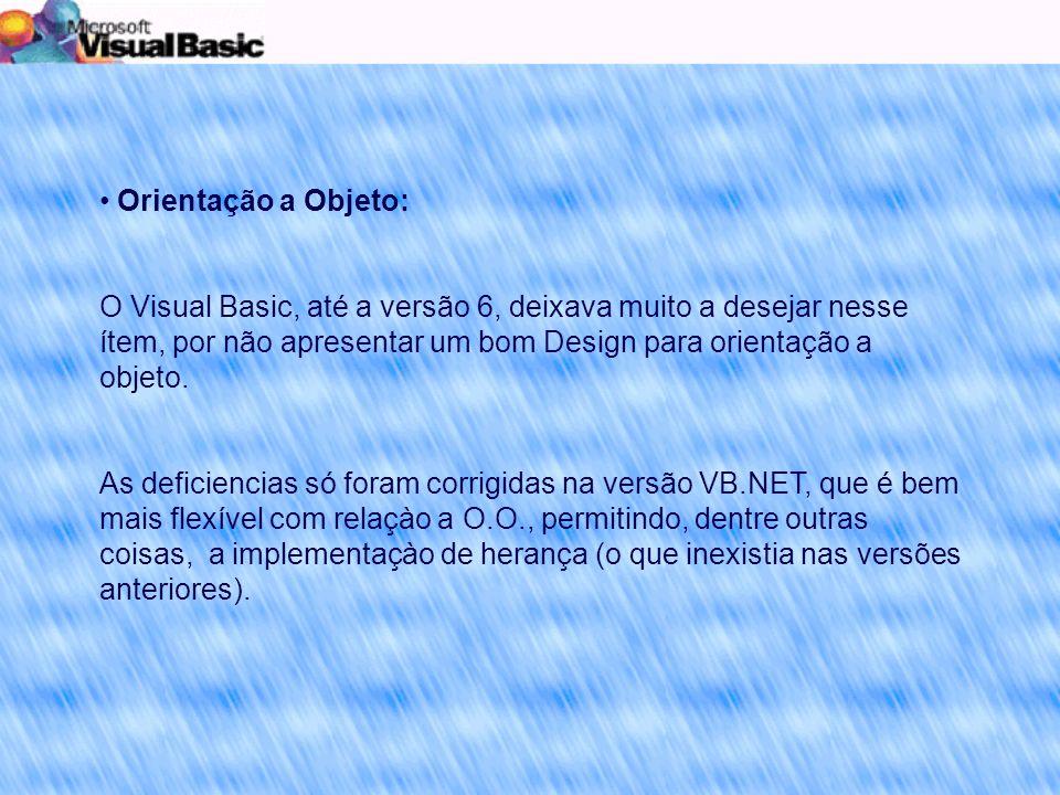 Orientação a Objeto: O Visual Basic, até a versão 6, deixava muito a desejar nesse ítem, por não apresentar um bom Design para orientação a objeto.