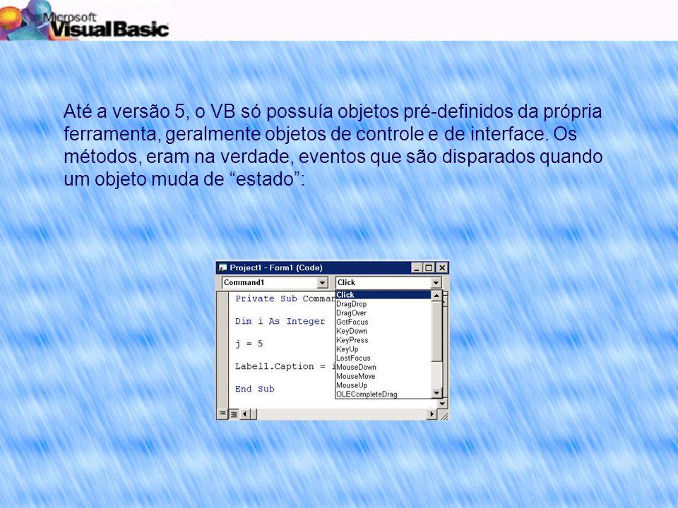 Até a versão 5, o VB só possuía objetos pré-definidos da própria ferramenta, geralmente objetos de controle e de interface.