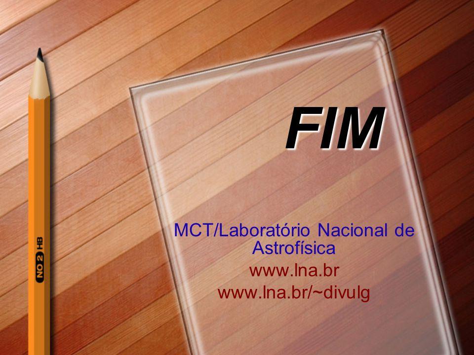 FIM MCT/Laboratório Nacional de Astrofísica www.lna.br www.lna.br/~divulg