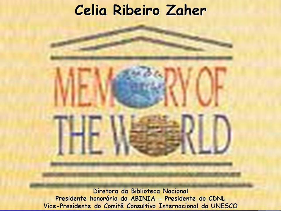 Celia Ribeiro Zaher Diretora da Biblioteca Nacional Presidente honorária da ABINIA - Presidente do CDNL Vice-Presidente do Comitê Consultivo Internaci