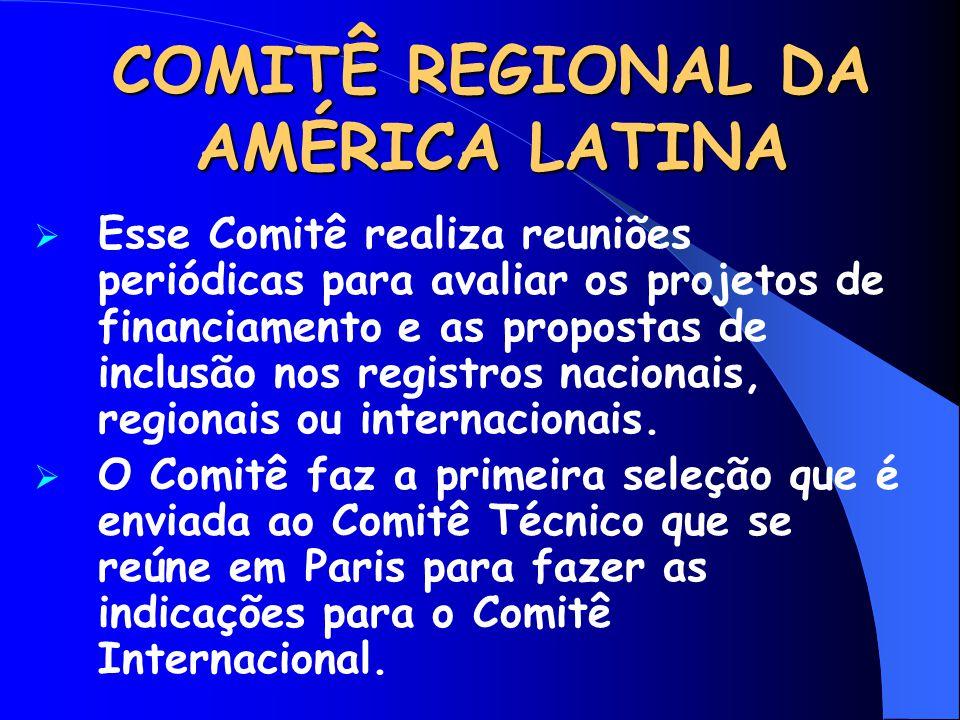 COMITÊ REGIONAL DA AMÉRICA LATINA  Esse Comitê realiza reuniões periódicas para avaliar os projetos de financiamento e as propostas de inclusão nos r