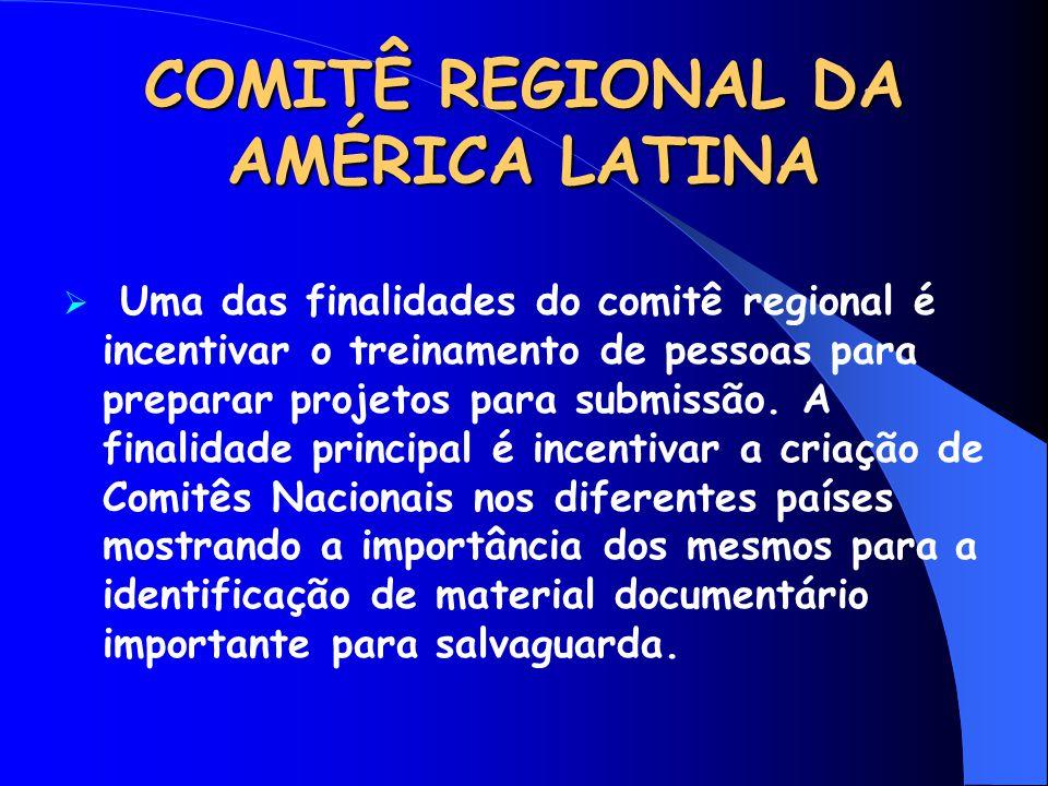 COMITÊ REGIONAL DA AMÉRICA LATINA  Uma das finalidades do comitê regional é incentivar o treinamento de pessoas para preparar projetos para submissão